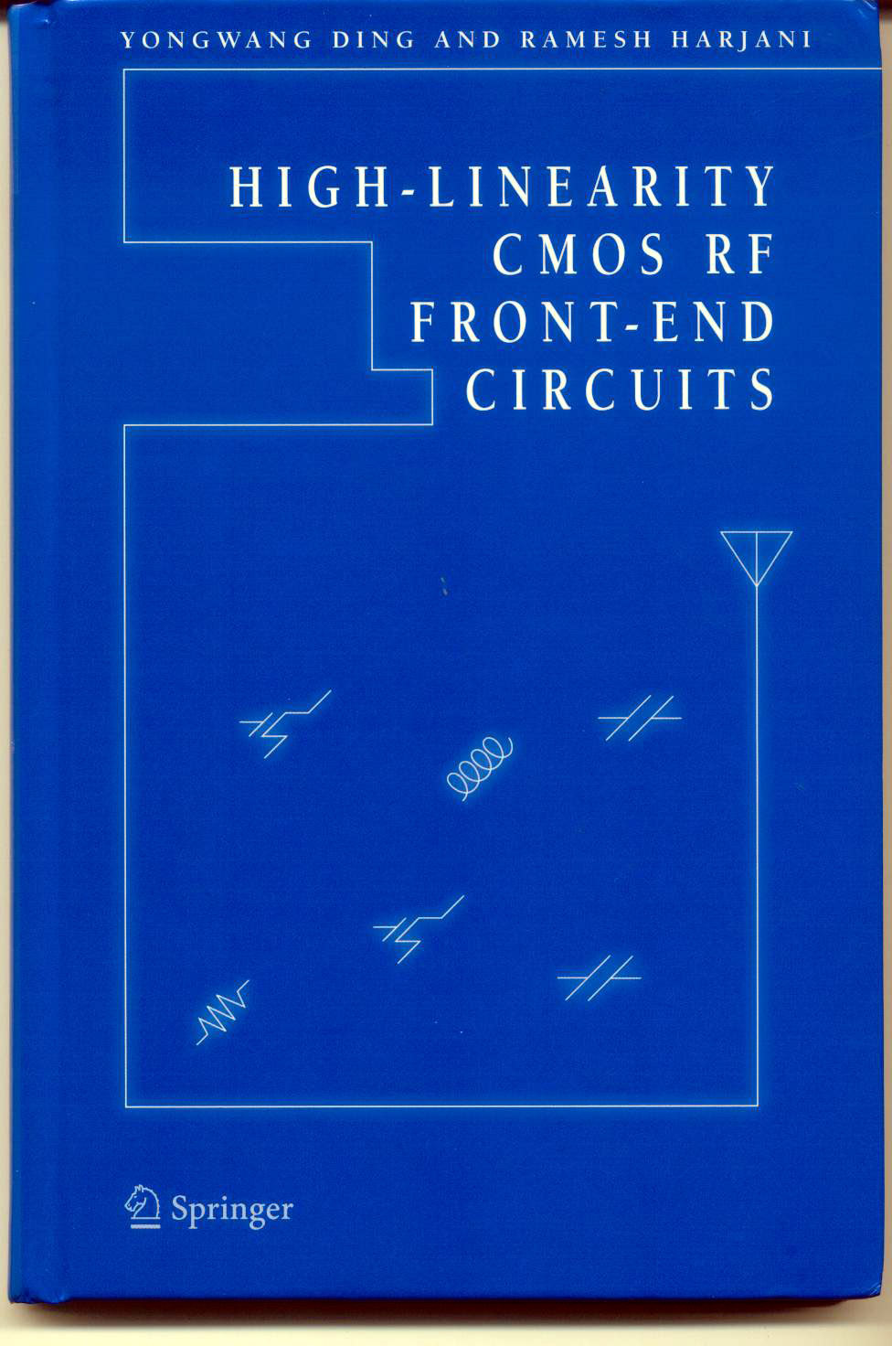 Books And Book Chapter Harjanis Analog Team Integrated Circuits Free Pdf Bookstore High Linearity Cmos Rf Front End Yongwang Ding Ramesh Harjani Springer Kluwer Publishers 2004 Isbn 0 387 23801 8